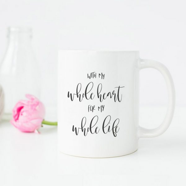 "Tasse ""With my whole heart, for my whole life"""