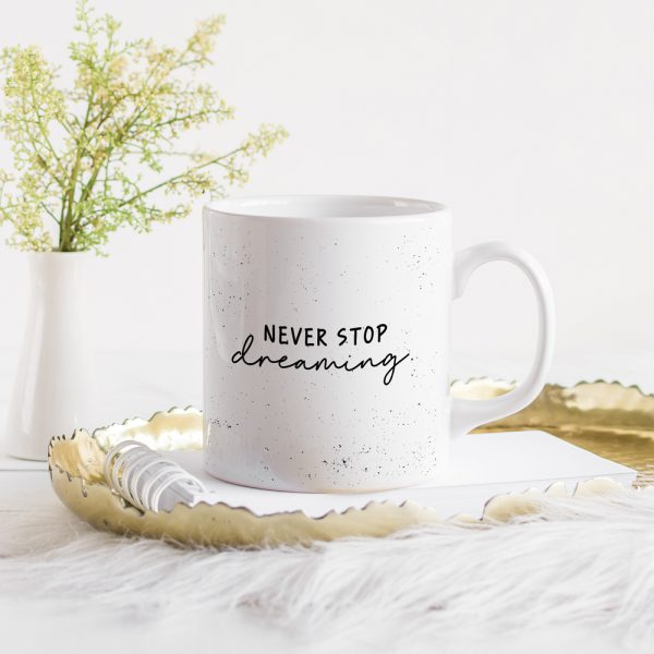 "Tasse ""Never stop dreaming"""